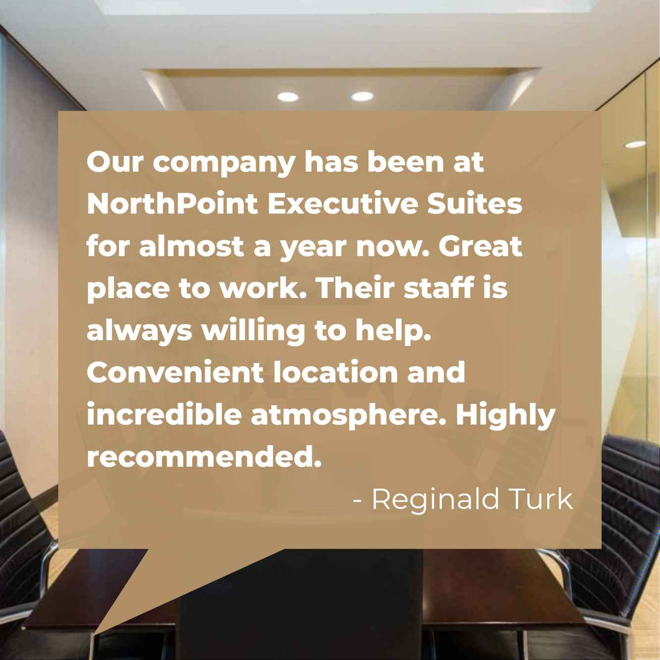 Reginald Turk highly recommends NorthPoint Executive Suites.